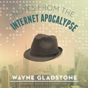 Notes from the Internet Apocalypse: The Internet Apocalypse Trilogy, Book 1 | Wayne Gladstone