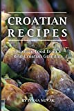 Croatian Recipes: Croatian Food from a Real Croatian Grandma: Real Croatian Cuisine (Croatian Recipes, Croatian Food, Croatian Cookbook)