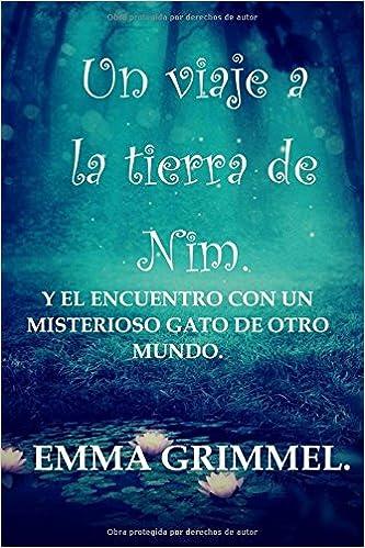 Un viaje a la tierra de Nim: Y el encuentro con un misterioso gato de otro mundo (Spanish Edition) (Spanish)