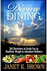 Divine Dining: 365 Devotions to Guide You to Healthier Weight & Abundant Wellness Paperback
