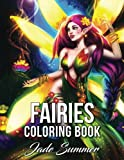 Fairies Coloring Book: An Adult Coloring Book with Enchanted Princesses of the Forest, Mischievous and Playful Pixies, and Magical Forest Animals (Fairy Gifts for Relaxation)