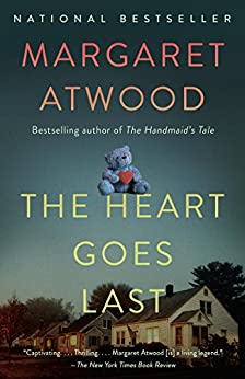 The Heart Goes Last: A Novel by [Atwood, Margaret]