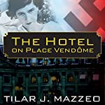 The Hotel on Place Vendome: Life, Death, and Betrayal at the Hotel Ritz in Paris | Tilar J. Mazzeo