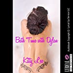 Bath Time with Dylan: (When My Friend Seduced Me): A First Lesbian Sex Erotica Story | Kitty Lee