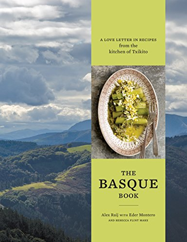The Basque Book: A Love Letter in Recipes from the Kitchen of Txikito: A Cookbook (Best Spanish Restaurants In Chicago)