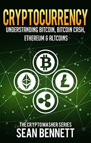 [R.e.a.d] Cryptocurrency: Understanding Bitcoin, Bitcoin Cash, Ethereum, Ripple & Altcoins for Beginners, A Gu<br />KINDLE