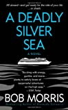 A Deadly Silver Sea, Bob Morris, 031256743X