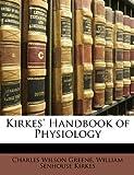 Kirkes' Handbook of Physiology, Charles Wilson Greene and William Senhouse Kirkes, 1174347279