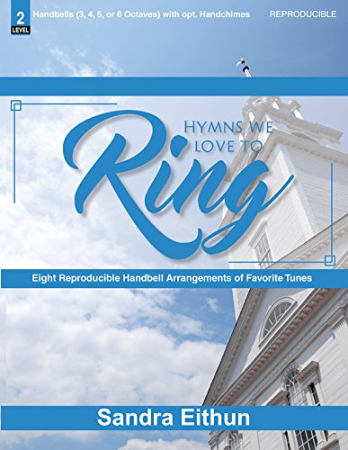 Hymns We Love to Ring: Eight Reproducible Handbell Arrangements of Favorite Tunes