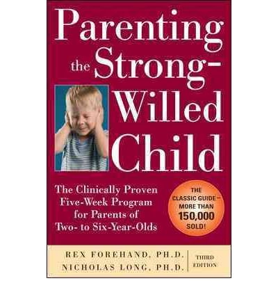 Download Parenting the Strong-Willed Child: The Clinically Proven Five-Week Program for Parents of Two- to Six-Year-Olds, Third Edition(Paperback) - 2009 Edition pdf epub