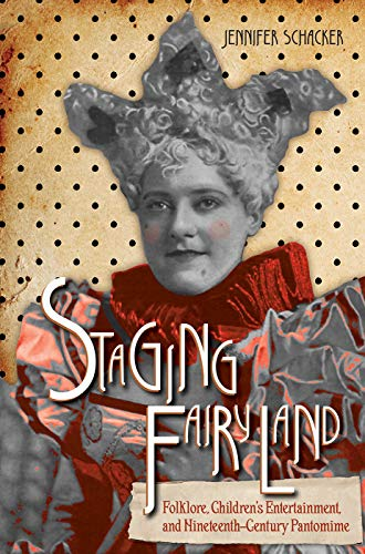 Staging Fairyland: Folklore, Children's Entertainment, and Nineteenth-Century Pantomime (Series in Fairy-Tale Studies) -