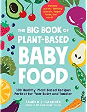 The Big Book of Plant-Based Baby Food: 300 Healthy, Plant-Based Recipes Perfect for Your Baby and Toddler
