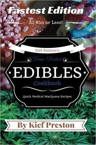 Time-Tested FASTEST Edibles Cookbook: Quick Medical Marijuana Recipes by Kief Preston