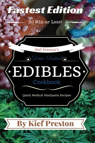 Kief Preston's Time-Tested FASTEST Edibles Cookbook: Quick Medical Marijuana Recipes - 30 Minutes or Less (The Kief Preston's Time-Tested Edibles Cookbook Series) (Volume 2) by Kief Preston