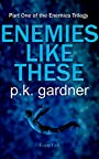 Enemies Like These (The Enemies Trilogy Book 1)