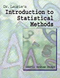Dr. Laurie's Introduction to Statistical Methods, Laurie Grahm Dodge, 1884585469