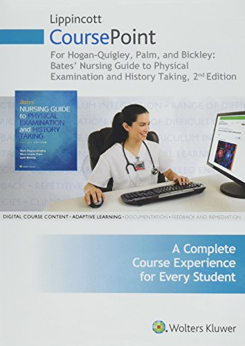 Lippincott CoursePoint for Hogan-Quigley, Palm & Bickley: Bates Nursing Guide to Physical Examination and History Taking