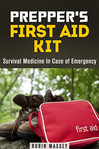 Prepper's First Aid Kit: Survival Medicine In Case of Emergency (SHTF & Off the Grid) by [Massey, Robin]