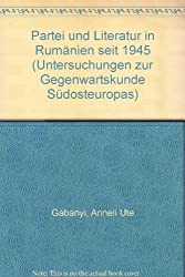 Partei und Literatur in Rumanien seit 1945 (Untersuchungen zur Gegenwartskunde Sudosteuropas) (German Edition)