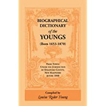 Biographical Dictionary of the Youngs: From Towns Under the Jurisdiction of Strafford County, New Hampshire, Before 1840