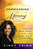 Commanding Your Morning Daily Devotional: Unleash God's Power in Your Life-Every Day of the Year