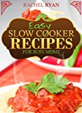 Easy Slow Cooker Recipes For Busy Moms (Healthy Slow Cooker Recipes Book 2)