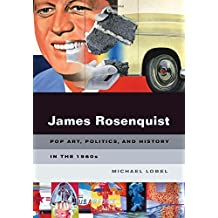 James Rosenquist: Pop Art, Politics, and History in the 1960s by Michael Lobel (2009-03-04)