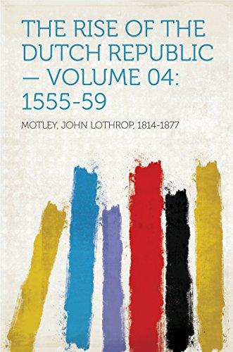The Rise of the Dutch Republic — Volume 04: 1555-59