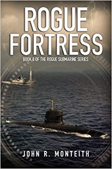 Book Rogue Fortress (Rogue Submarine) (Volume 6) by Monteith, John R. (2014)