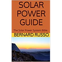 Solar Power Guide: The Solar Power System Bible