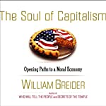 The Soul of Capitalism: Opening Paths to a Moral Economy | William Greider