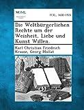 Die Weltburgerlichen Rechte Um der Weisheit, Liebe und Kunst Willen, Karl Christian Friedrich Krause and Georg Mollat, 1289357234