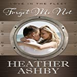 Forget Me Not: Love in the Fleet, Book 2 | Heather Ashby