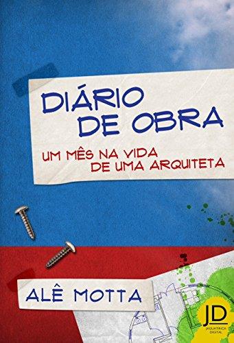 Diário de obra: um mês na vida de uma arquiteta (Portuguese Edition)