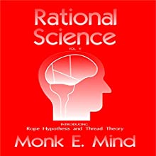 Rational Science Vol. V: Introducing Rope Hypothesis and Thread Theory Audiobook by Monk E. Mind Narrated by David Gilmore