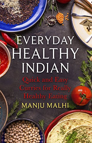 Everyday Healthy Indian Cookery: Quick and easy curries for really healthy eating by Manju Malhi