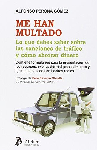 Me han multado.: Lo que debes saber sobre las infracciones de tráfico y cómo ahorrar dinero. por Perona Gómez, Alfonso