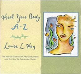Heal Your Body A-Z: The Mental Causes for Physical Illness and the Way to Overcome Them (Hay House Lifestyles) by Louise L. Hay (1998-06-02)