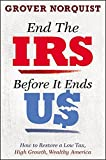 img - for End the IRS Before It Ends Us: How to Restore a Low Tax, High Growth, Wealthy America book / textbook / text book