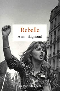 Rebelle, Bagnoud, Alain