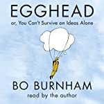 Egghead: Or, You Can't Survive on Ideas Alone | Bo Burnham,Chance Bone
