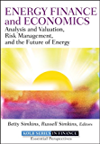Energy Finance and Economics: Analysis and Valuation, Risk Management, and the Future of Energy (Robert W. Kolb Series Book 606)
