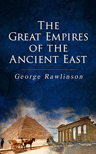 #freebooks – The Great Empires of the Ancient East: Egypt, Phoenicia, The Kings of Israel and Judah, Babylon, Parthia, Chaldea, Assyria, Media, Persia, Sasanian Empire & The History of Herodotus by George Rawlinson