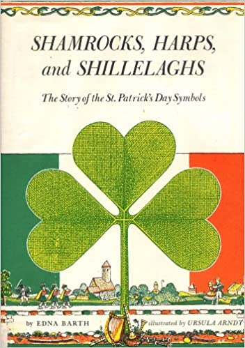 Shamrocks Harps And Shillelaghs The Story Of St Patricks Day