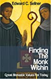 Finding the Monk Within, Edward Cletus Sellner, 1587680483
