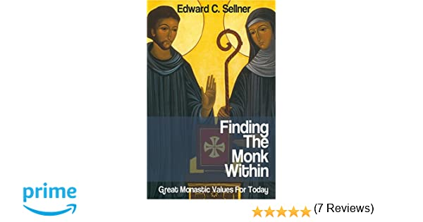 Finding the monk within great monastic values for today edward c finding the monk within great monastic values for today edward c sellner 9781587680489 amazon books fandeluxe Image collections