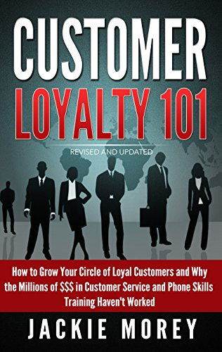 Customer Loyalty 101 - Revised and Updated: How to Grow Your Circle of Loyal Customers and Why the Millions of $$$ in Customer Service and Phone Skills ... Haven't Worked (Honor in