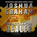 The Accidental Healer Audiobook by Joshua Graham Narrated by David Pevsner