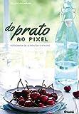 img - for Do Prato ao Pixel: Fotografia de Alimentos e Styling book / textbook / text book