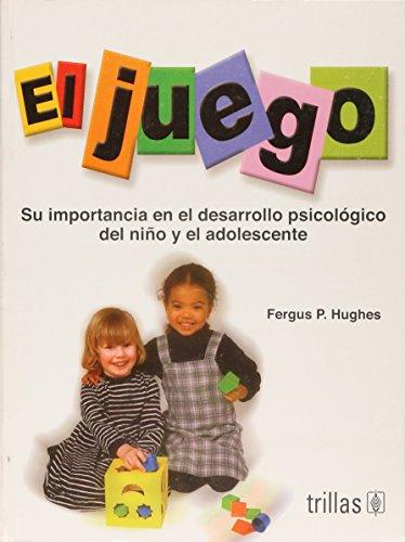 El juego/ The game: Su Importancia En El Desarrollo Psicologico Del Nino Y El Adolescente/ Its Importance in the Psychological Development of Children and Adolescents (Spanish Edition)